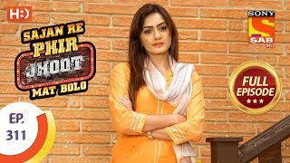 Sajan Re Phir Jhoot Mat Bolo - Ep 311 - Full Episode - 6th August, 2018