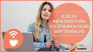 Freelancer - 2 Dicas Infalíveis Para Você Nunca Ficar sem Trabalho