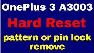 OnePlus 3 A3003 Hard Reset pattern or pin lock remove