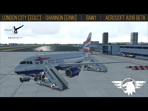[PART 1/3] BAW1 | FSX | A318 Aerosoft BETA | London City (EGLC) - Shannon (EINN)