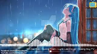 Em Gái Mưa - Hương Tràm ft Lynk Lee ( Cover )   Nhạc Trẻ Hay Nhát 2018   EDM Music