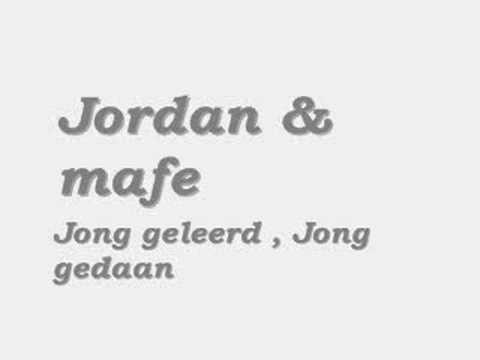 Jordan & Mafe - Jong Geleerd , Jong Gedaan