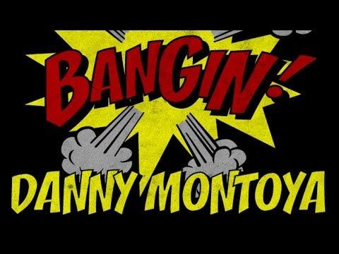 Danny Montoya - Bangin!