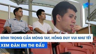 Đình Trọng cắn móng tay, Hồng Duy vui như Tết khi xem đàn em thi đấu | NEXT SPORTS
