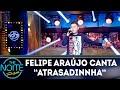 Felipe Araújo canta Atrasadinha | The Noite (12/11/18)