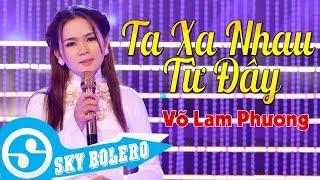 Ta Xa Nhau Từ Đây - Võ Lam Phương | Sáng Tác : Lê Đình Phương (MV OFFICIAL)