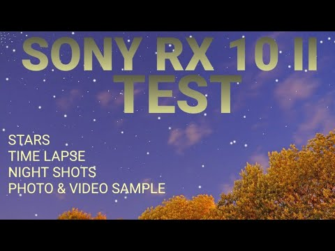 Sony RX10 II Test - Stars, Night Shots, Time Lapse, Video, Photo Sample