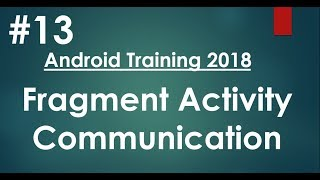 Android tutorial (2018) - 13 - Fragment Activity Communication