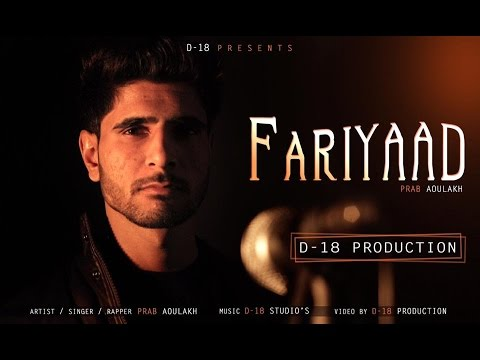 Farıyaad – Prab Aoulakh (Music Video) | Prod. By D18 | New Punjabi Sad Love Song 2016
