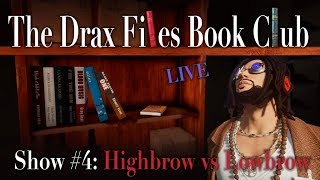 LIVE from [BETA] 114 Harvest: The Drax Files Book Club Show 04: Highbrow vs Lowbrow