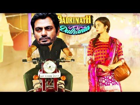 Faizal Khan Ki Dulhaniya   Badrinath Ki Dulhaniya Trailer Mashup - Spoof - Nawazuddin as Badri