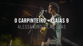 Alessandro Vilas Boas | O Carpinteiro + Isaías 9 (Espontâneo)