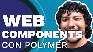Web Components con Polymer con @TheBlasfem #DevHangout