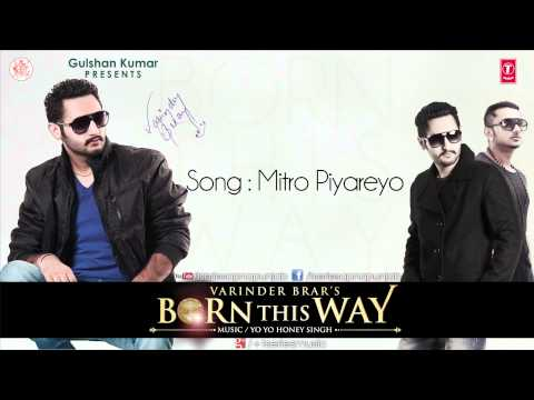 Watch VARINDER BRAR & YO YO HONEY SINGH - MITRO PIYAREYO I BORN THIS WAY