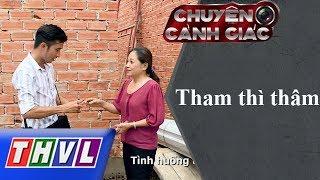 THVL | Chuyện cảnh giác: Tham thì thâm