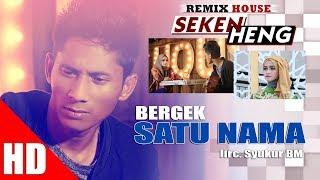 BERGEK - SATU NAMA ( House Mix Bergek SEKEN HENG HD Video Quality 2017