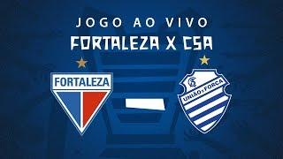 AO VIVO: Fortaleza x CSA | 2ª Rodada | Copa do Nordeste 2019