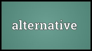 Alternative Meaning