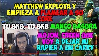 MATTHEW EXPLOTA Y EMPIEZA A FLAMEAR A SUS CORES | TU BKB, TU BKB MANCO BASURA DOTA 2
