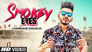 Smokey Eyes: Chamkaur Dosanjh (Full Song) Harj Nagra | Parry Sarpanch | Latest Punjabi Songs 2019