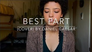 Best Part (cover) By Daniel Caesar