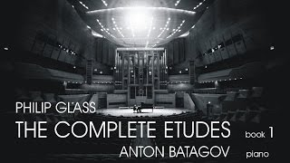 Philip Glass. The Complete Etudes, Book 1. Anton Batagov, piano