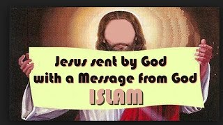 Video: Jesus sent by God with a Message from God, Islam!