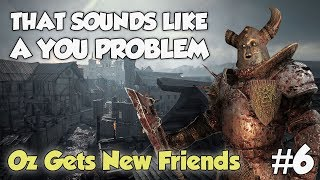 Oz gets new friends! - That sounds like a YOU PROBLEM... (Vermintide)