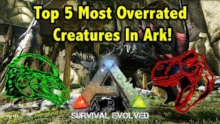 Top 5 MOST OVERRATED Creatures In Ark Survival Evolved!