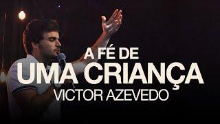 VICTOR AZEVEDO - A FÉ DE UMA CRIANÇA (SÉRIE ESPÍRITO DA FÉ)