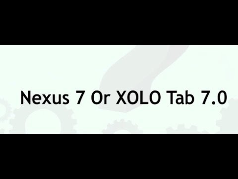 Nexus 7 Vs Xolo Tab 7.0 (Hindi) - What to Buy - Ask TechTree