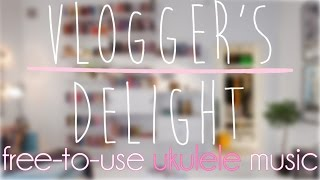Vlogger's Delight | Background Music for YouTube Videos & Vlogs | UKULELE