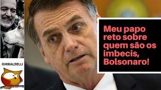 Papo reto Bolsonaro: eu mostro quem são os imbecis