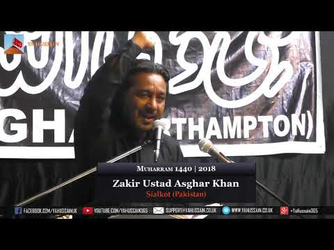 5th Muharram 1440 | 2018 - Zakir Ustad Asghar Khan (Sialkot) - Northampton (UK)