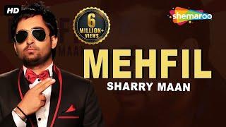 Mehfil | Sharry Maan | New Punjabi Songs 2017 | Shemaroo Punjabi