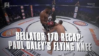 Bellator 170 Recap: Paul Daleys Flying Knee KO on Brennan Ward
