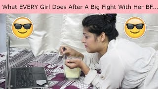 What every girl does after a big fight with her boyfriend...