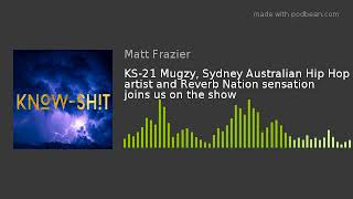 KS-21 Mugzy, Sydney Australian Hip Hop artist and Reverb Nation sensation joins us on the show