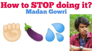 How to Stop doing it | Tamil | Madan Gowri | MG