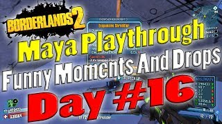 Borderlands 2 | Maya Playthrough Funny Moments And Drops | Day #16