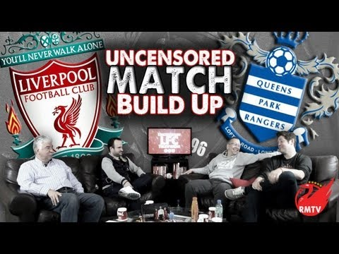 Liverpool vs QPR 2012/13: The Uncensored Match Build Up Show