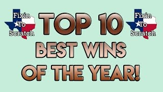 Top 10 Best Wins of 2016! - Fixin To Scratch