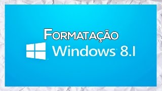 Como Formatar PC Instalando o Windows 8.1 Pro