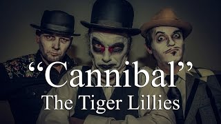 Watch Tiger Lillies Cannibal video
