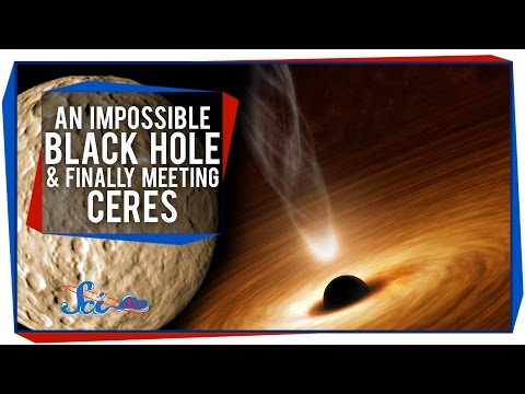 An Impossible Black Hole, and Finally Meeting Ceres