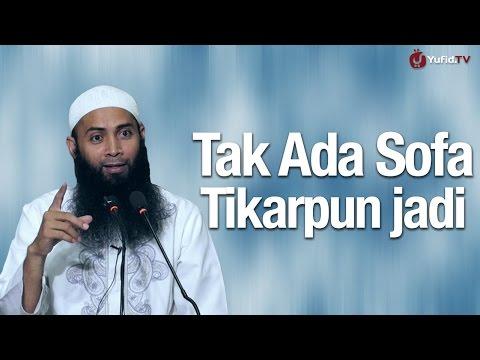 Kajian Keluarga: Tak Ada Sofa Tikarpun Jadi - Ustadz Dr. Syafiq Riza Basalamah, MA