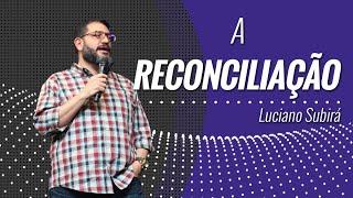 A RECONCILIAÇÃO -  Luciano Subirá