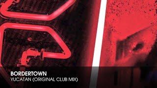 Bordertown - Yucatan (Original Club Mix)