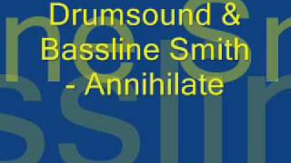Drumsound & Bassline Smith - Annihilate