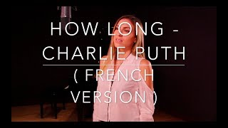 Download Lagu HOW LONG ( FRENCH VERSION ) CHARLIE PUTH ( SARA'H COVER ) Gratis STAFABAND